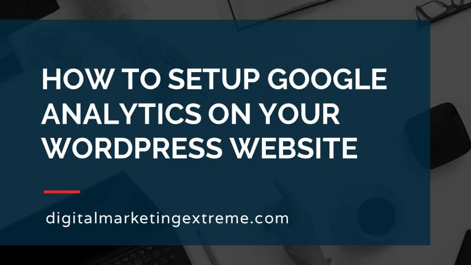 How to setup Google Analytics on your WordPress website